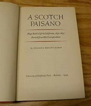 A SCOTCH PAISANO. HUGO REID'S LIFE IN CALIFORNIA, 1832-1852 DERIVED FROM HIS CORRESPONDENCE.: ...