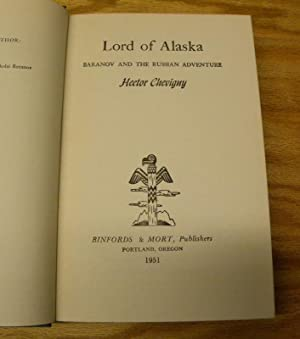 LORD OF ALASKA. THE STORY OF BARANOV AND THE RUSSIAN ADVENTURE.: Chevigny, Hector