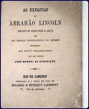 AS EXEQUIAS DE ABRAHAO LINCOLN, PRESIDENTE DOS ESTADO-UNIDOS DA AMERICA COM UM ESBOCO BIOGRAPHICO ...