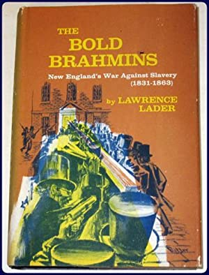 THE BOLD BRAHMINS. New England's War Against Slavery, 1831-1863.: Lader, Lawrence