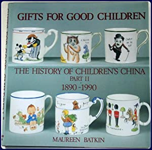 GIFTS FOR GOOD CHILDREN. THE HISTORY OF CHILDREN'S CHINA, 1790-1890.