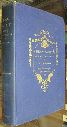 DEAN SWIFT AND HIS WRITINGS.: Moriarty, G. P.