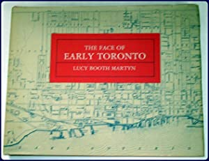 THE FACE OF EARLY TORONTO. An Archival: Martyn, Lucy Booth