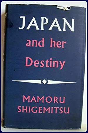 JAPAN AND HER DESTINY. My Struggle for Peace.: Shigemitsu, Mamoru