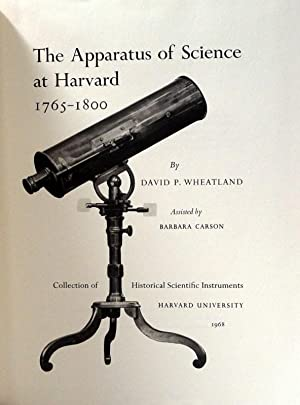THE APPARATUS OF SCIENCE AT HARVARD, 1765-1800.: Wheatland, David P.: