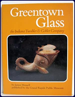GREENTOWN GLASS. THE INDIANA TUMBLER & GOBLET: Measell, James