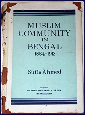 MUSLIM COMMUNITY IN BENGAL, 1884-1912.: Ahmed, Sufia