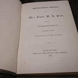 MISCELLANEOUS WRITINGS OF MRS. LAURA M. B. PEASE, WITH AN INTRODUCTION CONTAINING A BRIEF BIOGRAPHY...