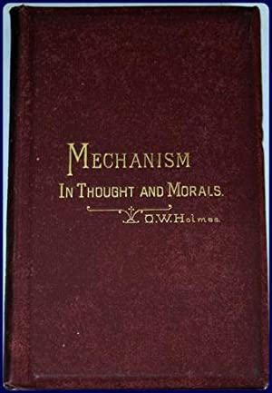 MECHANISM IN THOUGHT AND MORALS. An address.: Holmes, Oliver Wendell: