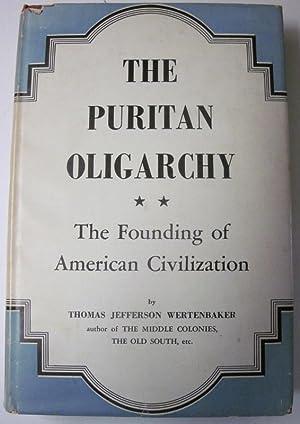 THE PURITAN OLIGARCHY. Founding of American Civilization.: Wertenbaker, Thomas Jefferson: