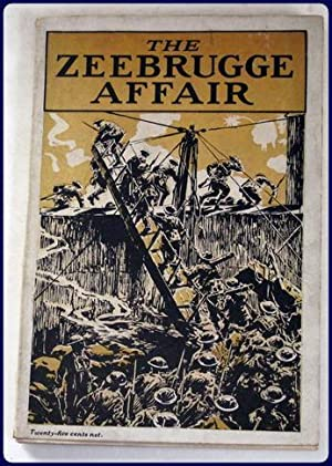 THE ZEEBRUGGE AFFAIR. With the BRITISH OFFICIAL NARRATIVES OF THE OPERATIONS AT ZEEBRUGGE AND OST...