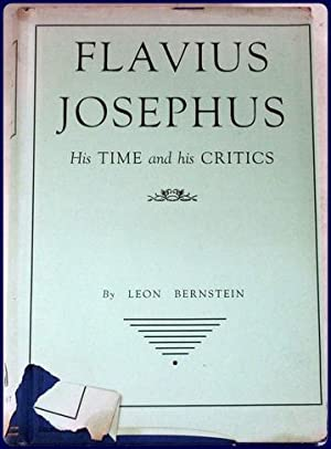 FLAVIUS JOSEPHUS. HIS TIME AND HIS CRITICS.: Bernstein, Leon: