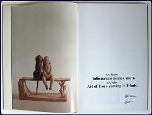 TOBOL'SKAYA REZNAYA KOST'. [ART OF IVORY-CARVING IN TOBOLSK].: Valov, A. A.
