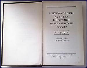 MONOPOLITISTICHESKII KAPITAL V NEFTYANOI PROMYSHLENNOSTI ROSSII, 1883-1914. Dokumenty i materialy.:...