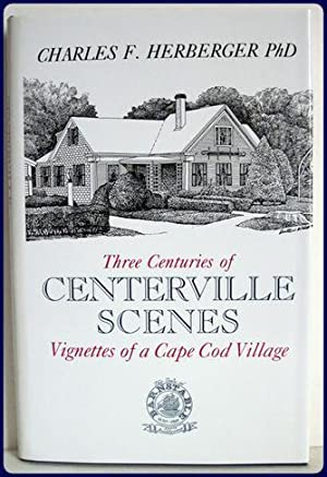 THREE CENTURIES OF CENTERVILLE SCENES. Vignettes of a Cape Cod Village.: Herberger, Charles F.