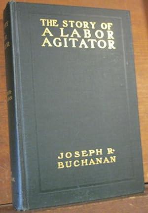THE STORY OF A LABOR AGITATOR.: Buchanan, Joseph R.: