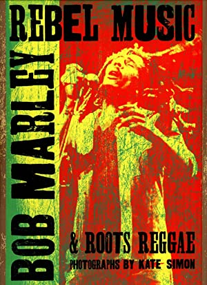 Rebel Music: Bob Marley and Roots Reggae.: SIMON, KATE