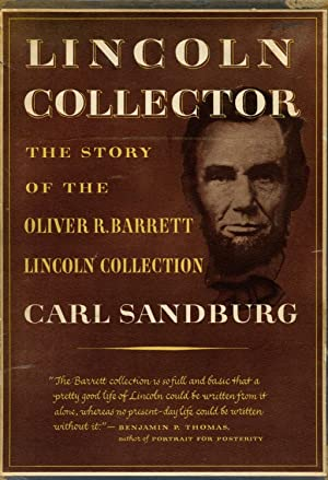 Lincoln Collector: The Story of Oliver R.: SANDBURG, CARL