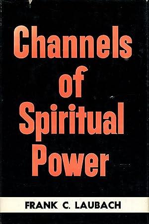 Channels of Spiritual Power: LAUBACH, FRANK C.