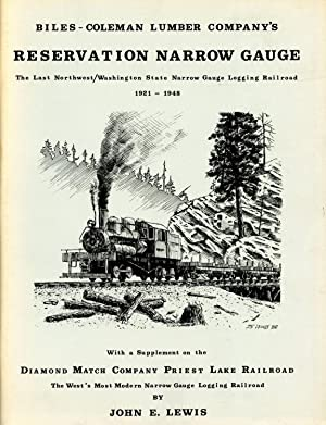 Biles-coleman Lumber Company's Reservation Narrow Gauge; The: LEWIS, JOHN E.