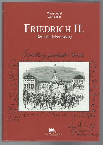 Friedrich II. Der Fall Hubertusburg - Legal, Claus & Legal, Gert