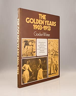 The Golden Years, 1903-1913. A pictorial survey of the most interesting decade in English history...