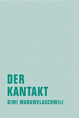 Der Kantakt. Aus den Lese-Lebenserfahrungen eines Stadtschreibers.: Margwelaschwili, Giwi: