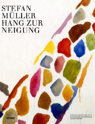 Stefan Müller. Hang zur Neigung. Katalog zur Ausstellung in der Staatlichen Kunsthalle Baden-Baden. Sprache: Deutsch, Englisch.