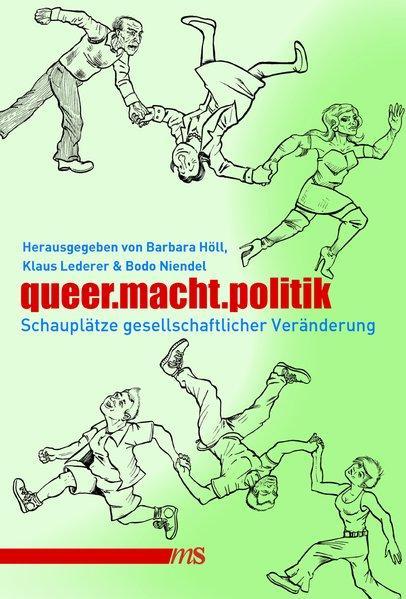 queer.macht.politik. Schauplätze gesellschaftlicher Veränderung. - Höll, Barbara (Hg.), Klaus Lederer und Bodo Niendel