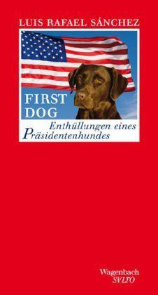 First Dog. Enthüllungen eines Präsidentenhundes. Salto 176. - Sánchez, Luis Rafael