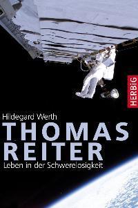 Thomas Reiter. Leben in der Schwerelosigkeit. - Werth, Hildegard