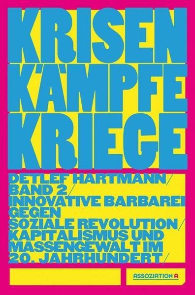 Krisen - Kämpfe - Kriege. Band 2. Innovative Barbarei gegen soziale Revolution - Kapitalismus und Massengewalt im 20. Jahrhundert.