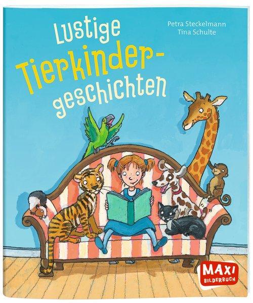 Lustige Tierkinder-Geschichten. MAXI Bilderbuch. Alter: ab 3 Jahren. - Steckelmann, Petra und Tina Schulte