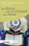 Der Koran und die Zukunft des Islams.: Abu Zaid, Nasr