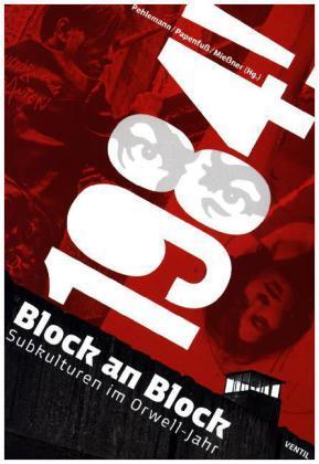 1984! Block an Block. Subkulturen im Orwell-Jahr.: Pehlemann, Alexander (Hg.),