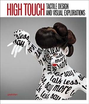 High Touch. Tactile Design and Visual Explorations.: Klanten, Robert (Ed.),