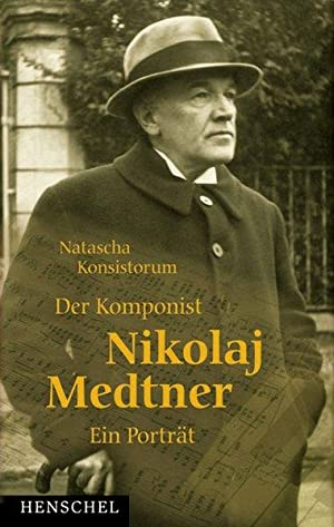 Der Komponist Nikolai Medtner. Ein Portrait.: Konsistorum, Natascha: