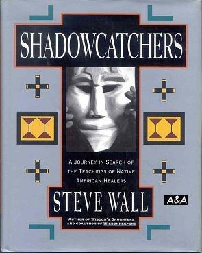 Shadowcatchers A Journey in Search of the Teachings of Native American Healers