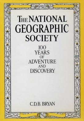 The National Geographic Society 100 Years of Adventure and Discovery