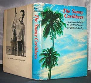 The Sunny Caribbees An Informal Guide To The West Indies: Bayley, Robert