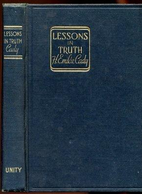 Lessons In Truth A Course Of Twelve Lessons In Practical Christianity