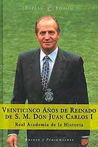 Veinticinco años de Reinado de S.M. Don Juan Carlos I: Varios Autores