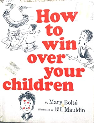 HOW TO WIN OVER YOUR CHILDREN: BOLTE, MARY