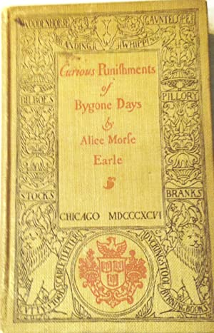 CURIOUS PUNISHMENTS OF BYGONE DAYS: EARLE, , ALICE MORSE