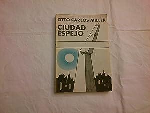 Ciudad espejo.: Otto Carlos Miller.
