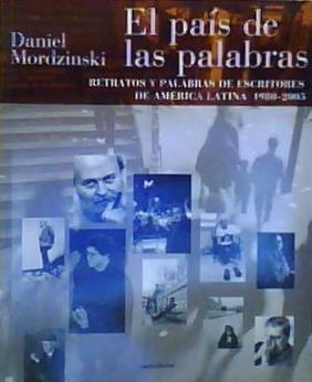 El País de Las Palabras : Retratos y Palabras de Escritores de América Latina,1980-2005 - Mordzinski, Daniel; Abad Faciolince, Héctor Joaquín
