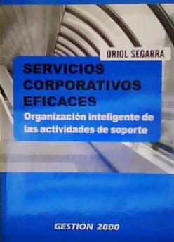 Servicios Corporativos Eficaces Organización Inteligente de las Actividades de Soporte - Oriol Segarra