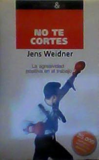 NO TE CORTES La agresividad positiva en el trabajo - Jens Weidner