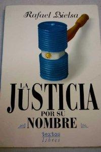 La Justicia por su Nombre: Rafael Bielsa