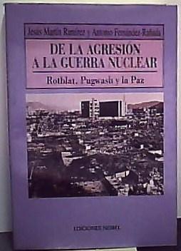 De la Agresión a la Guerra Nuclear : Rotbat, Pugwash y la Paz: Martín Ramírez, Jesús; ...